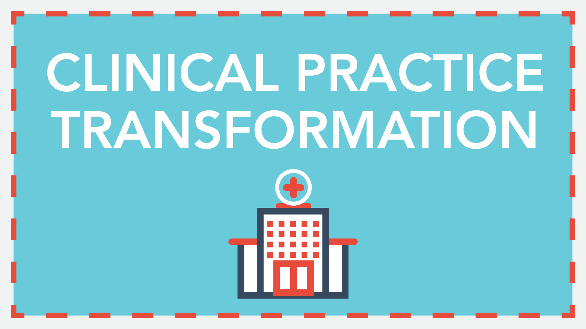 Clinical Practice Transformation