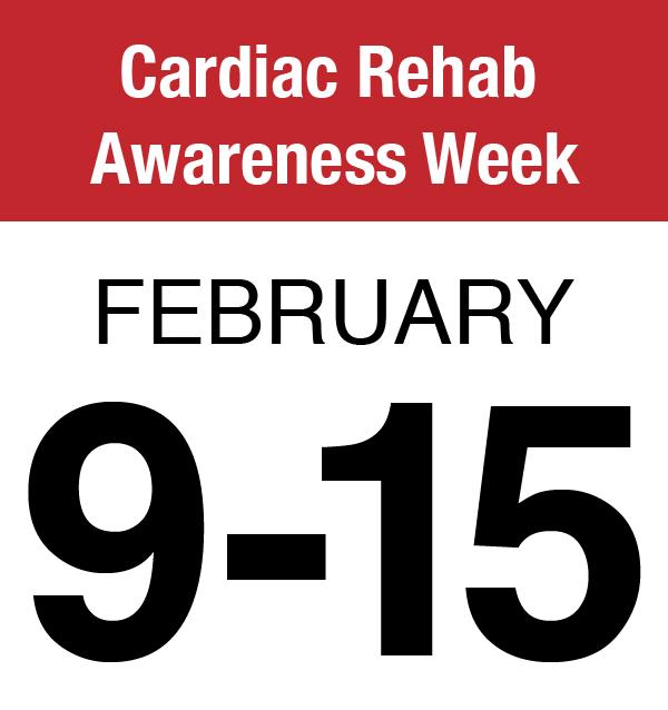 Cardiac Rehab Awareness Week (Feb. 9-15)