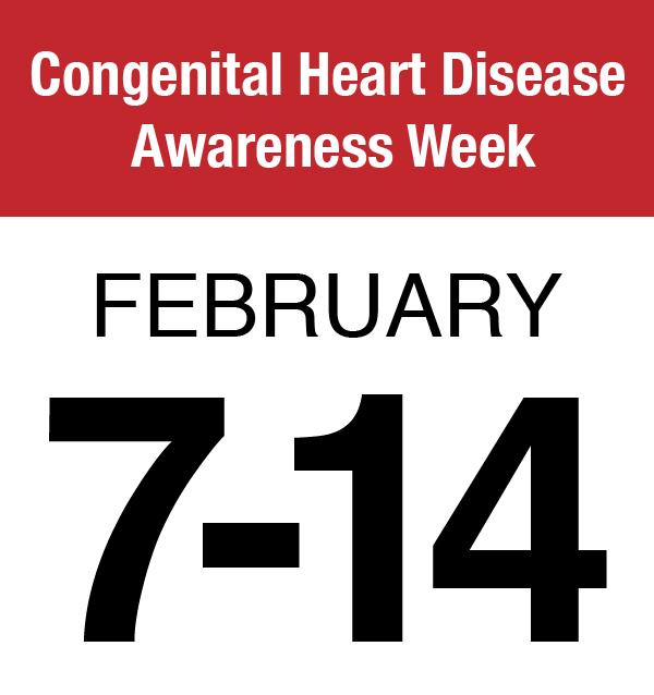 Congenital Heart Disease Awareness Week (Feb. 7-14)