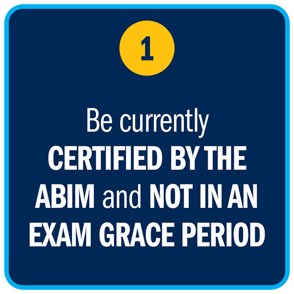 Be currently CERTIFIED BY THE ABIM and NOT IN AN EXAM GRACE PERIOD