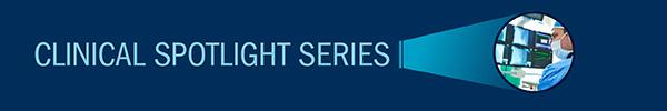 Clinical Spotlight Series