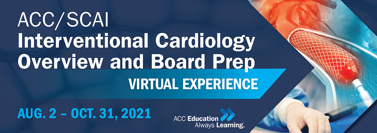ACC/SCAI's Interventional Cardiology Overview and Board Prep Virtual Experience